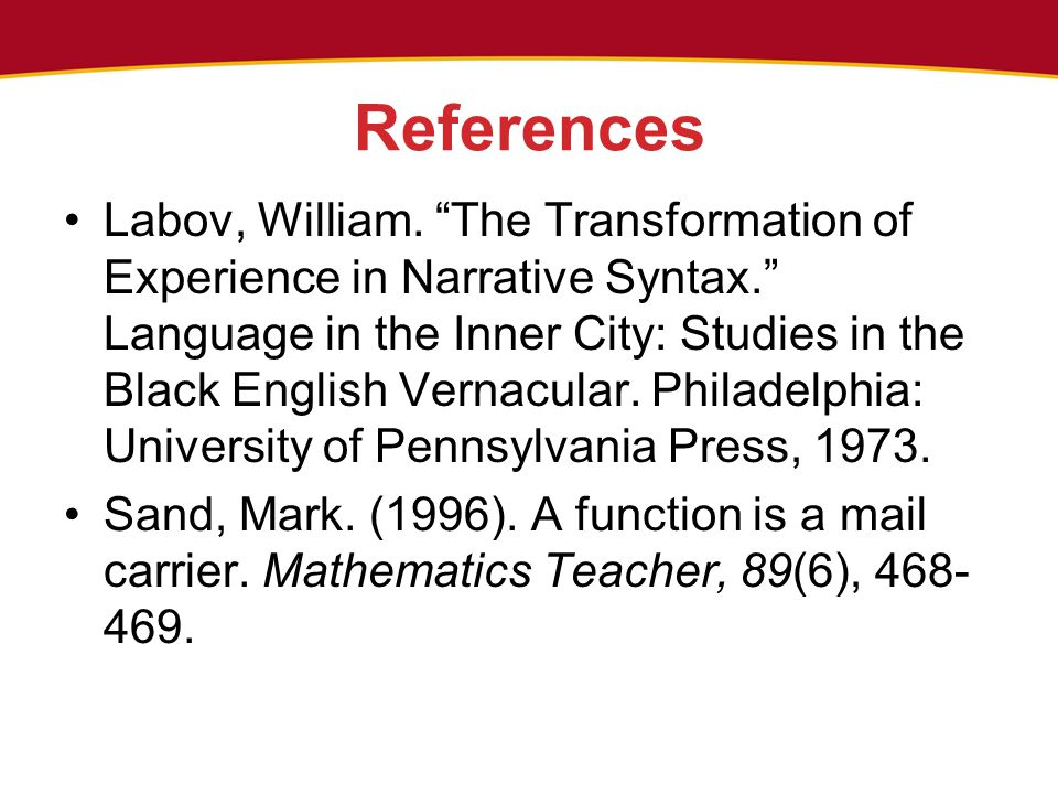 """References Labov, William. """"The Transformation of Experience in Narrative Syntax."""" Language in the Inner City: Studies in the Black English Vernacular"""
