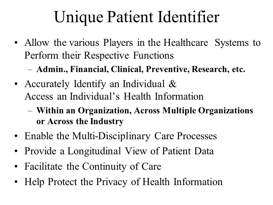 Unique Patient Identifier Allow the various Players in the Healthcare Systems to Perform their Respective Functions –Admin., Financial, Clinical, Preventive, Research, etc.