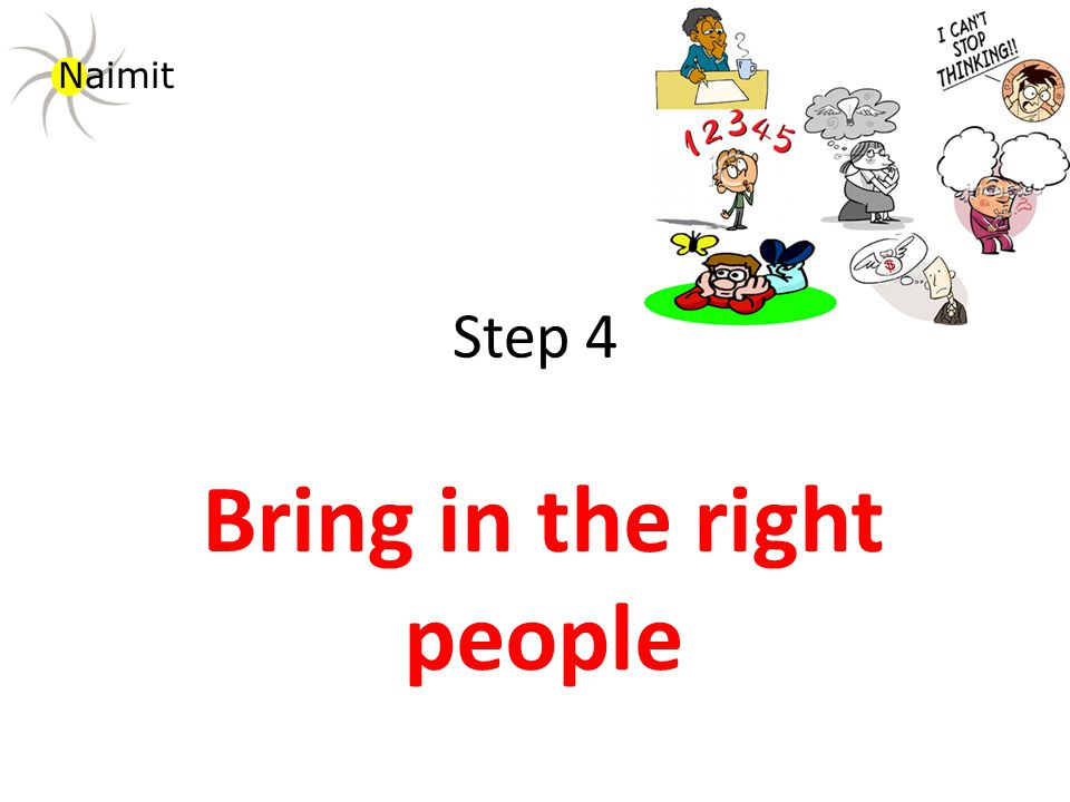 Step 4 Bring in the right people Naimit