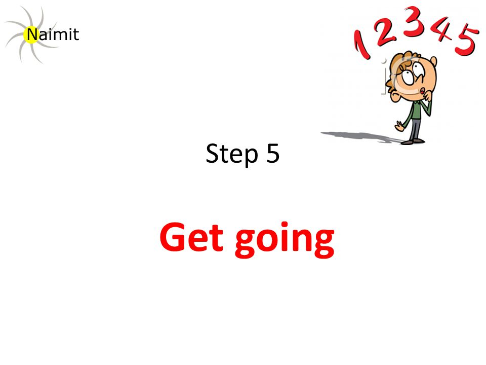 Step 5 Get going Naimit