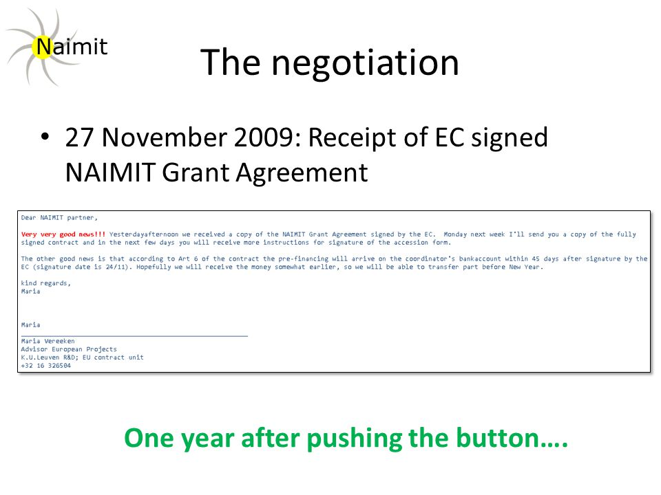 The negotiation 27 November 2009: Receipt of EC signed NAIMIT Grant Agreement One year after pushing the button….