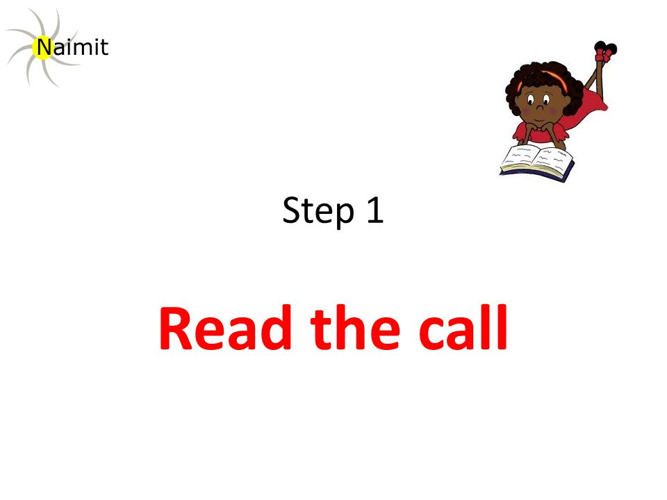 Step 1 Read the call Naimit