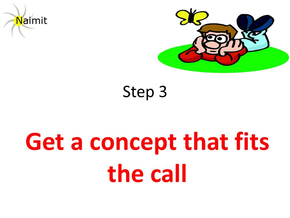 Step 3 Get a concept that fits the call Naimit