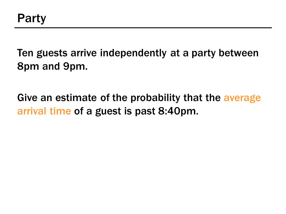 Party Give an estimate of the probability that the average arrival time of a guest is past 8:40pm.