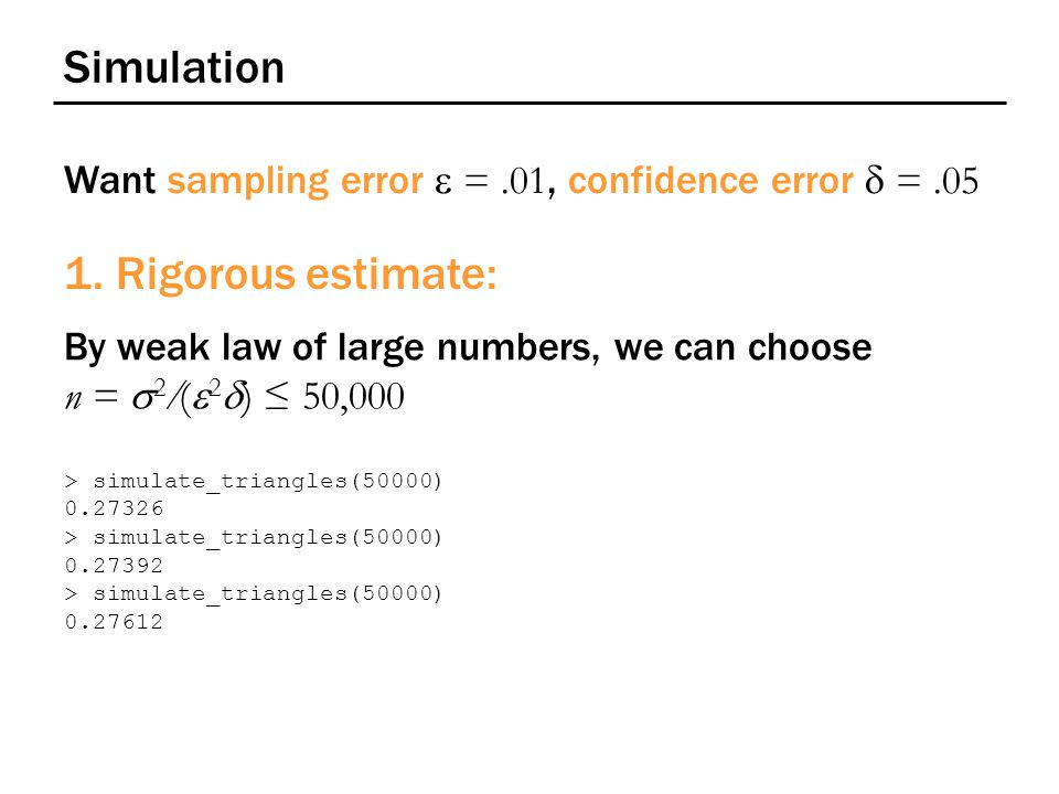 Simulation Want sampling error  =.01, confidence error  =.05 1.