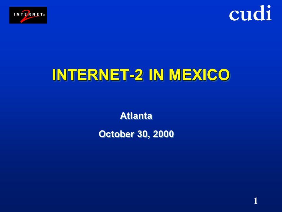 cudi 1 INTERNET-2 IN MEXICO Atlanta October 30, 2000 Atlanta October 30, 2000