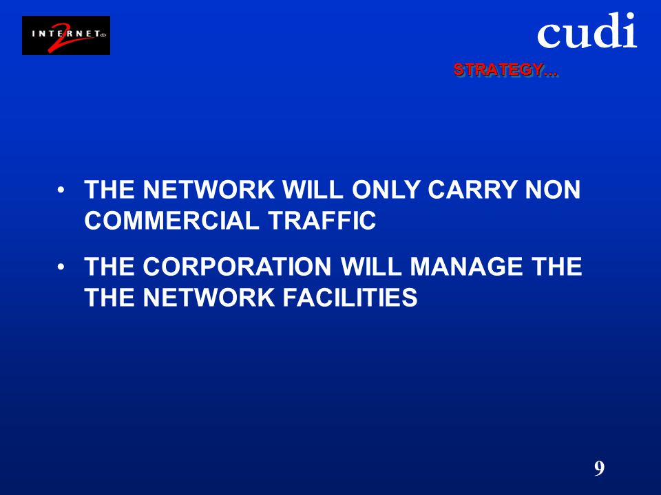 cudi 9 THE NETWORK WILL ONLY CARRY NON COMMERCIAL TRAFFIC THE CORPORATION WILL MANAGE THE THE NETWORK FACILITIES STRATEGY...STRATEGY...