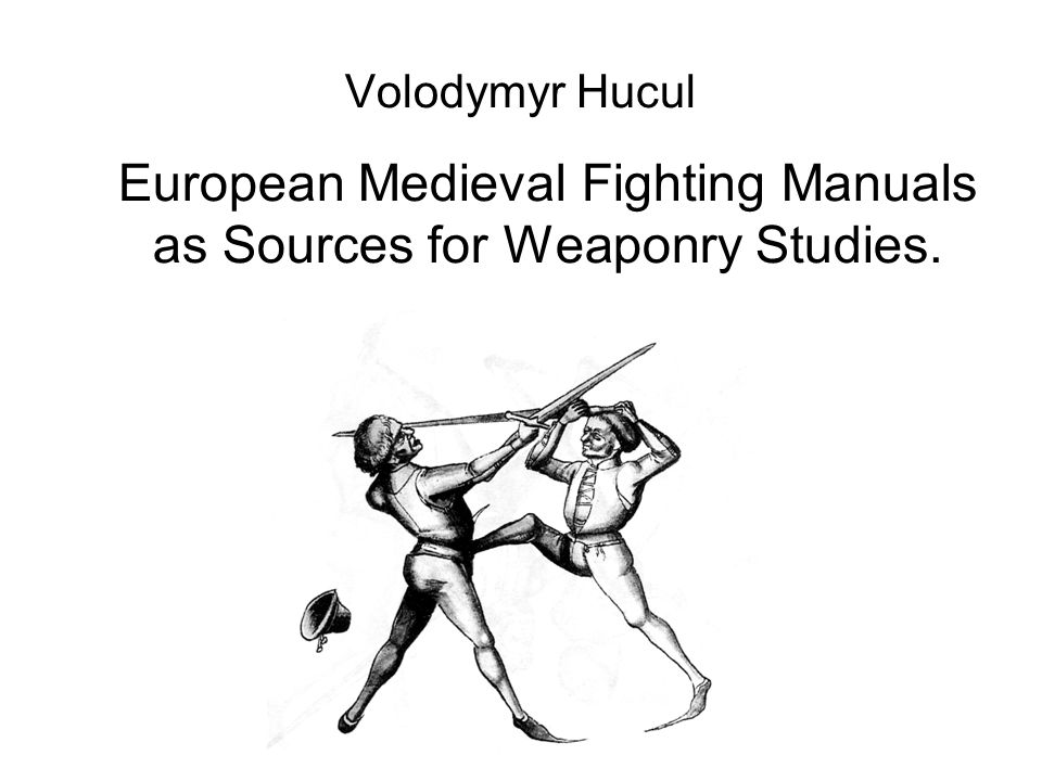 Volodymyr Hucul European Medieval Fighting Manuals as Sources for Weaponry Studies.