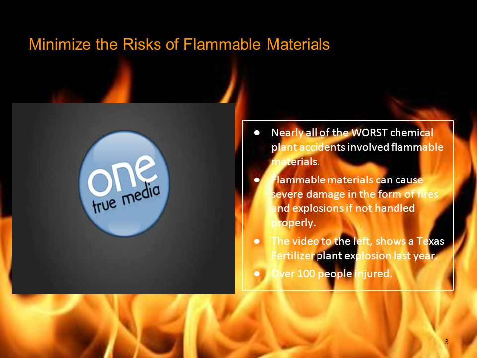 Minimize the Risks of Flammable Materials ● Nearly all of the WORST chemical plant accidents involved flammable materials.