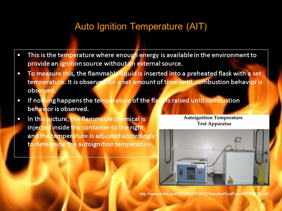 Auto Ignition Temperature (AIT) This is the temperature where enough energy is available in the environment to provide an ignition source without an e