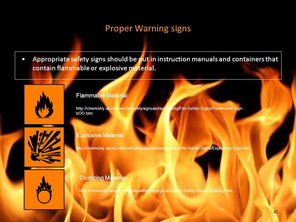 Proper Warning signs Appropriate safety signs should be put in instruction manuals and containers that contain flammable or explosive material. Flamma