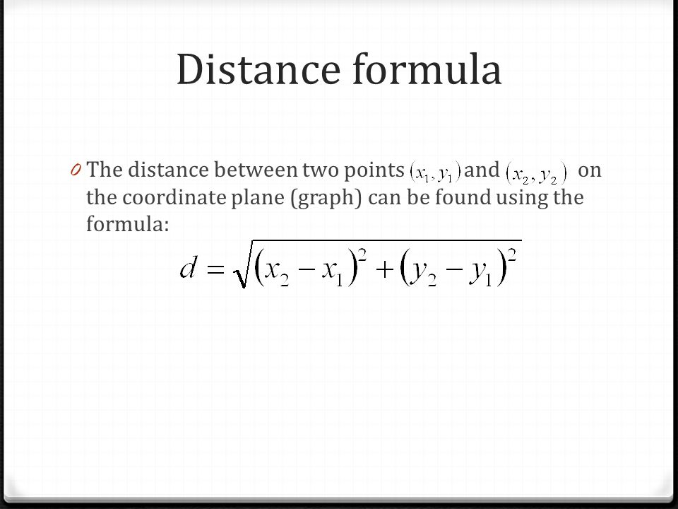 Distance formula 0 The distance between two points and on the coordinate plane (graph) can be found using the formula: