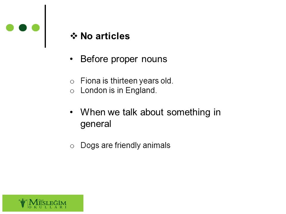  No articles Before proper nouns o Fiona is thirteen years old.