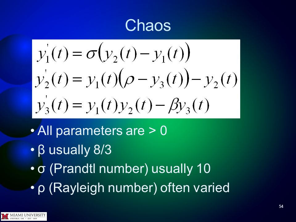Chaos 53 Equations, in state-space form, are * Notice only two terms have nonlinearities * Also appear in slightly different forms