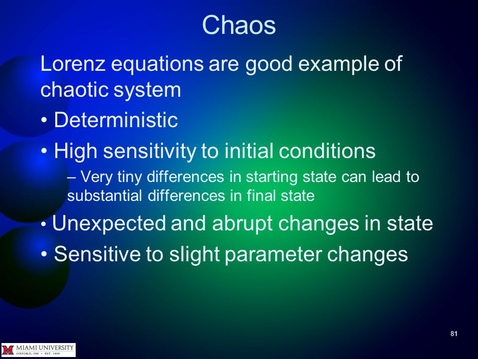 Chaos 80 This extreme sensitivity to initial conditions is often called The Butterfly Effect A butterfly flapping its wings in Brazil can cause a tornado in Texas.