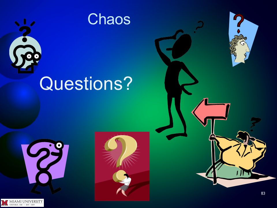 Chaos 82 MATLAB is good for studying chaotic systems Easy to set and change initial conditions or parameters Solving equations is fast and easy Plotting and comparing 2D and 3D trajectories also fast and easy