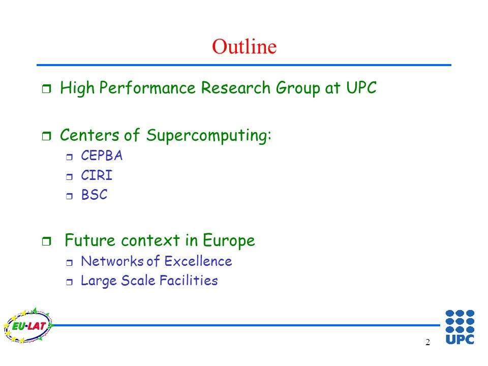 2 Outline r High Performance Research Group at UPC r Centers of Supercomputing: r CEPBA r CIRI r BSC r Future context in Europe r Networks of Excellence r Large Scale Facilities