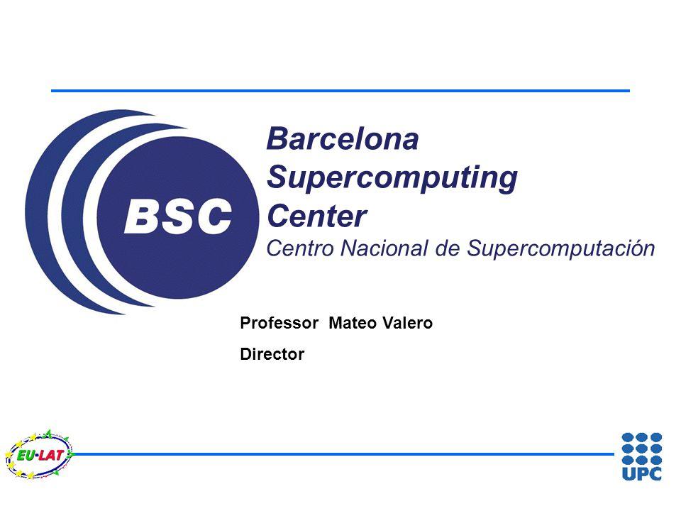 Barcelona Supercomputing Center Centro Nacional de Supercomputación Professor Mateo Valero Director