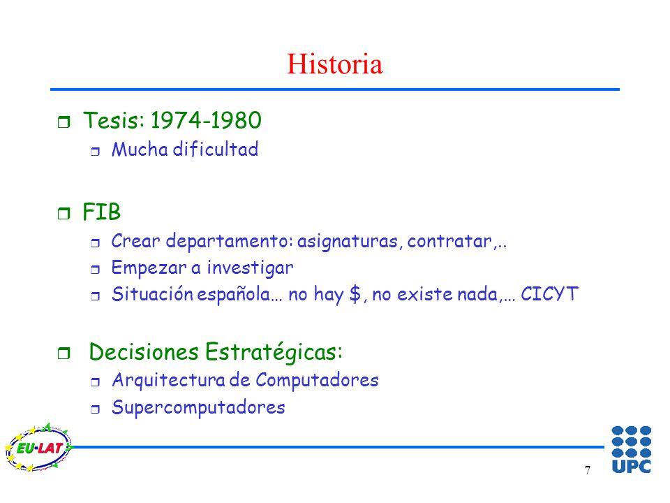 7 Historia r Tesis: 1974-1980 r Mucha dificultad r FIB r Crear departamento: asignaturas, contratar,..