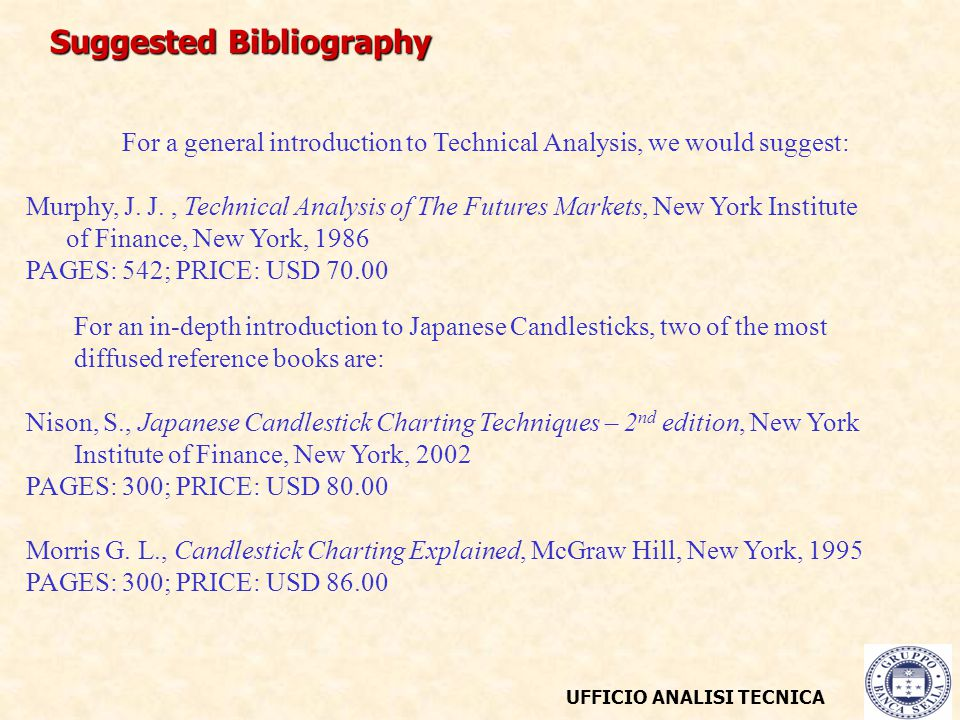 Suggested Bibliography UFFICIO ANALISI TECNICA For a general introduction to Technical Analysis, we would suggest: Murphy, J.