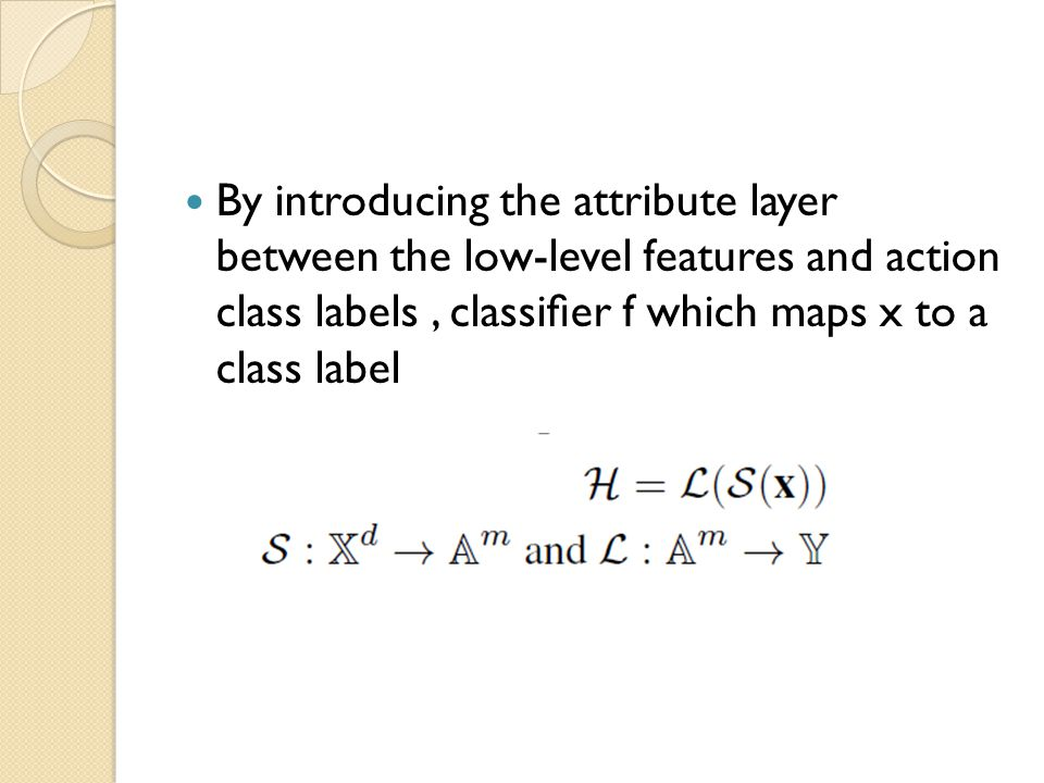 By introducing the attribute layer between the low-level features and action class labels, classifier f which maps x to a class label