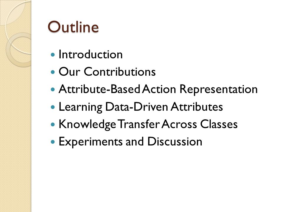Outline Introduction Our Contributions Attribute-Based Action Representation Learning Data-Driven Attributes Knowledge Transfer Across Classes Experiments and Discussion
