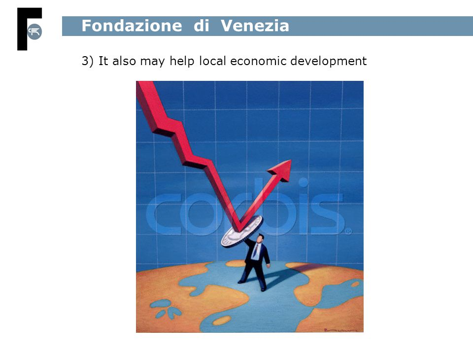 3) It also may help local economic development Fondazione di Venezia