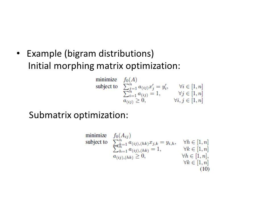 Example (bigram distributions) Initial morphing matrix optimization: Submatrix optimization: