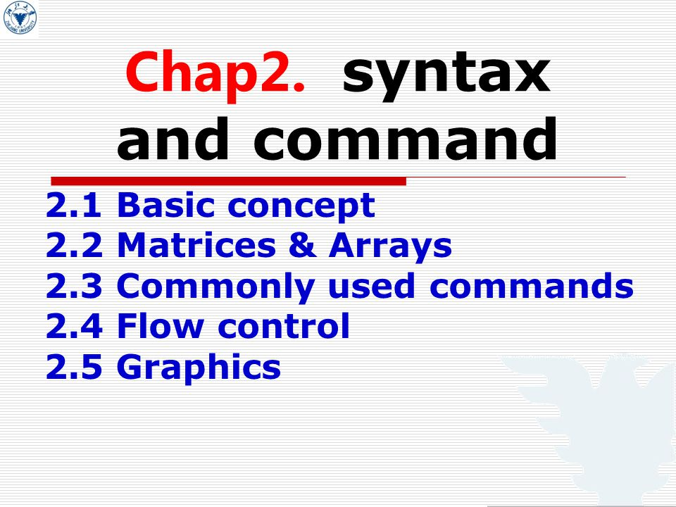 Chap2. syntax and command 2.1 Basic concept 2.2 Matrices & Arrays 2.3 Commonly used commands 2.4 Flow control 2.5 Graphics