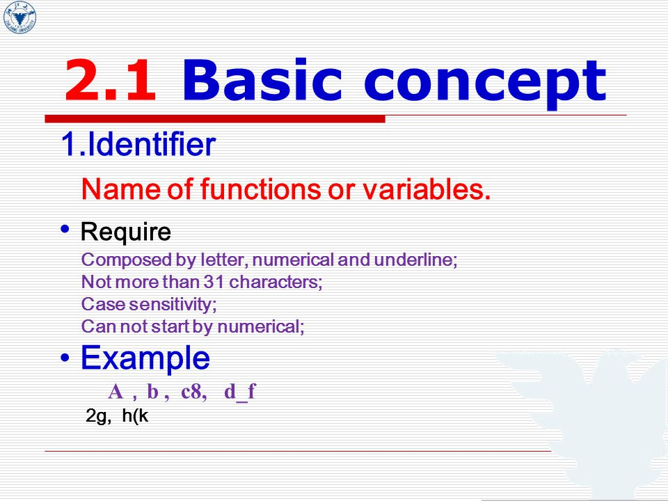 2.1 Basic concept 1.Identifier Name of functions or variables.