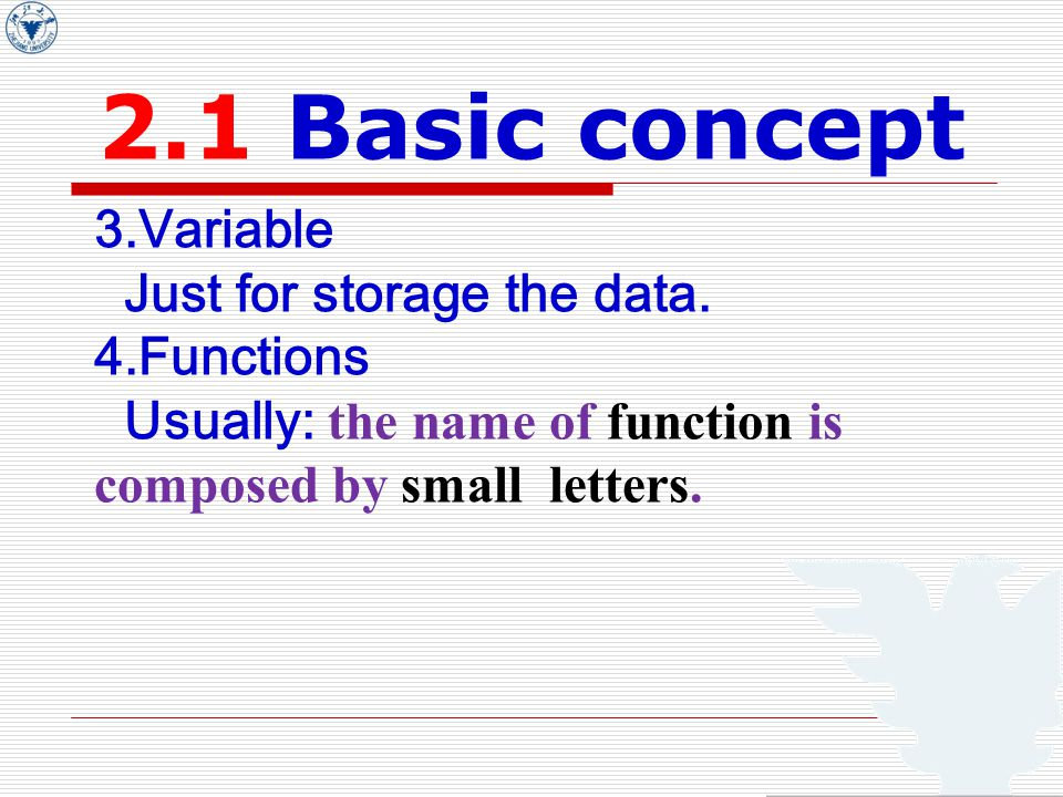 2.1 Basic concept 3.Variable Just for storage the data.