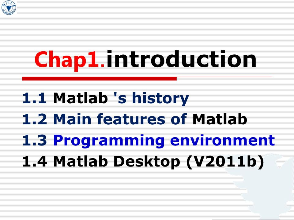 Chap1. introduction 1.1 Matlab 's history 1.2 Main features of Matlab 1.3 Programming environment 1.4 Matlab Desktop (V2011b)