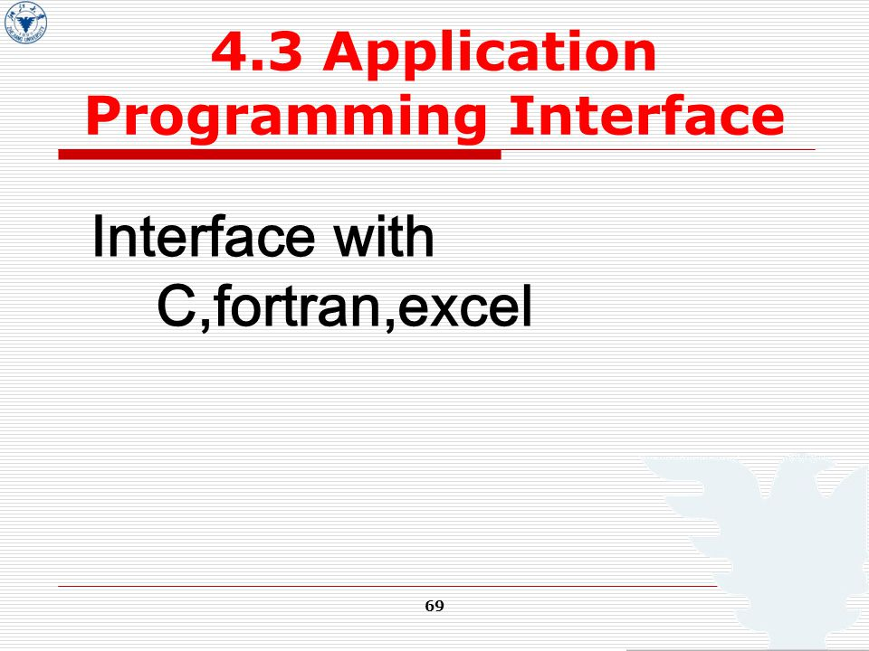 69 4.3 Application Programming Interface Interface with C,fortran,excel