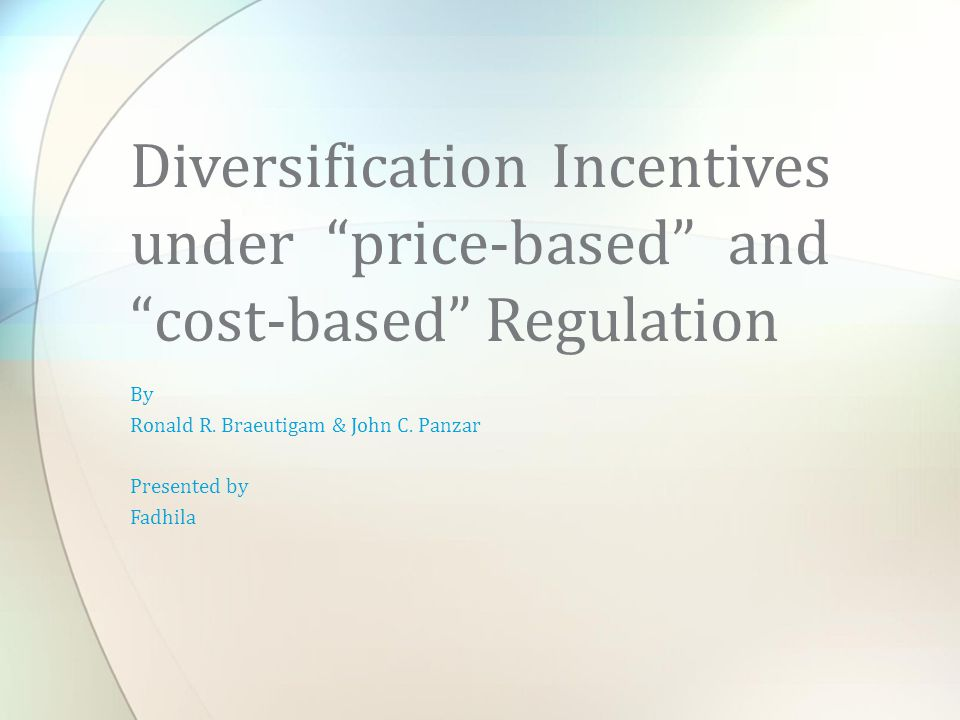 """By Ronald R. Braeutigam & John C. Panzar Presented by Fadhila Diversification Incentives under """"price-based"""" and """"cost-based"""" Regulation"""