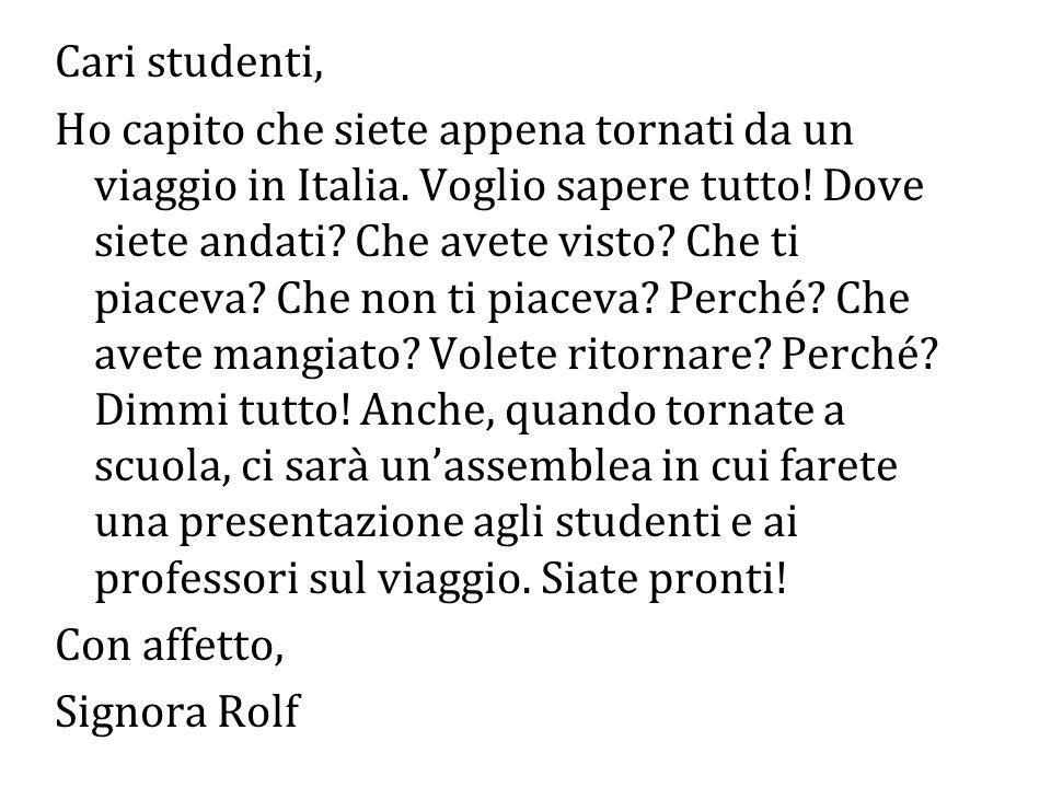 Cari studenti, Ho capito che siete appena tornati da un viaggio in Italia.