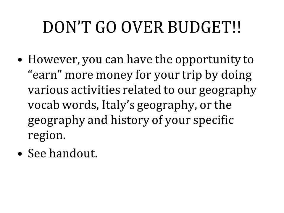 "DON'T GO OVER BUDGET!! However, you can have the opportunity to ""earn"" more money for your trip by doing various activities related to our geography v"