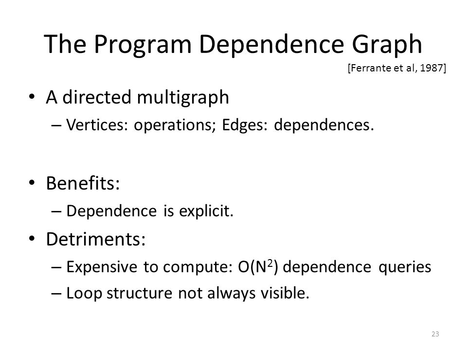 The Program Dependence Graph A directed multigraph – Vertices: operations; Edges: dependences.
