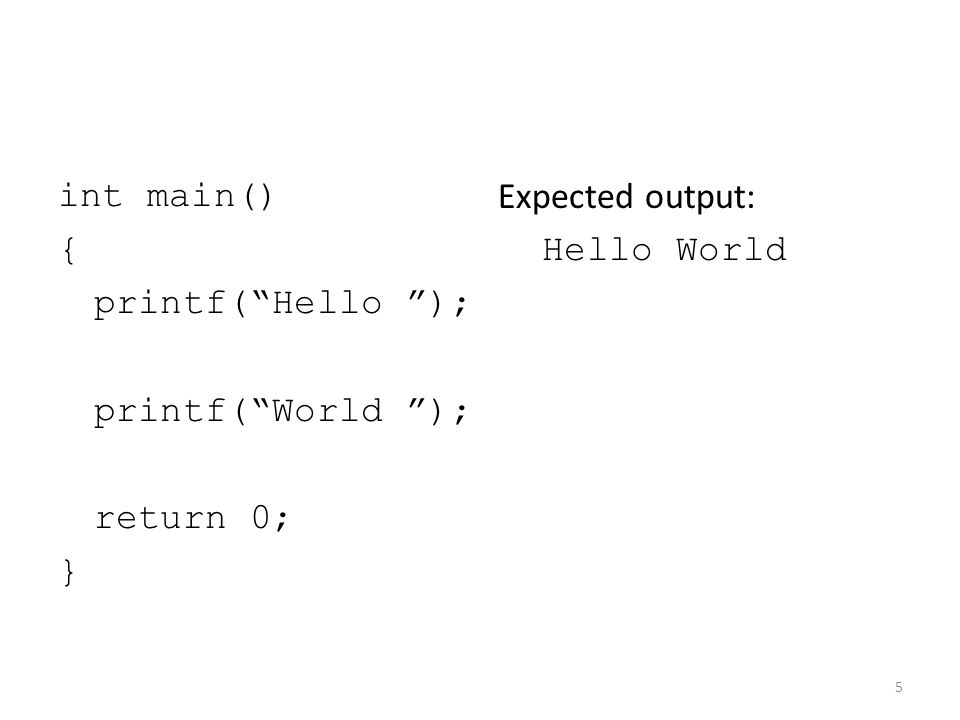 "int main() { printf(""Hello ""); printf(""World ""); return 0; } Expected output: Hello World 5"
