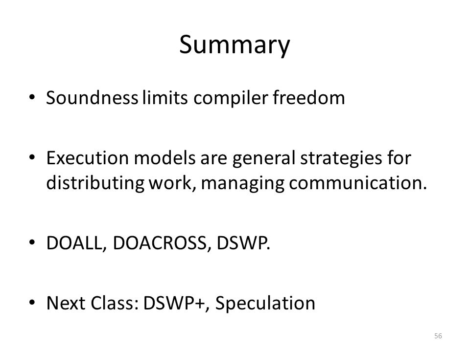 Summary Soundness limits compiler freedom Execution models are general strategies for distributing work, managing communication.