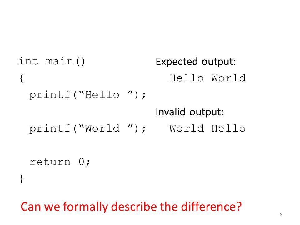 "int main() { printf(""Hello ""); printf(""World ""); return 0; } Expected output: Hello World Invalid output: World Hello Can we formally describe the dif"