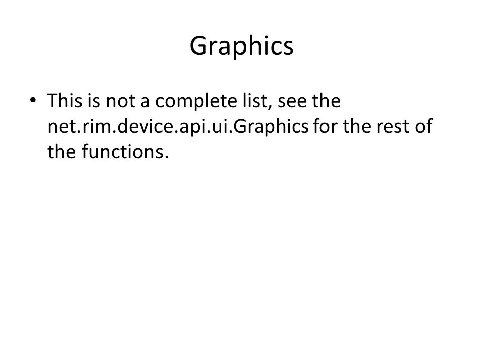 Graphics This is not a complete list, see the net.rim.device.api.ui.Graphics for the rest of the functions.
