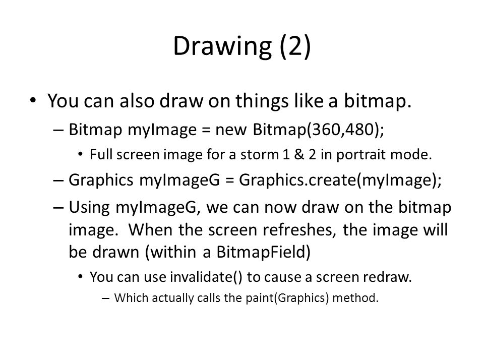 Drawing (2) You can also draw on things like a bitmap. – Bitmap myImage = new Bitmap(360,480); Full screen image for a storm 1 & 2 in portrait mode. –