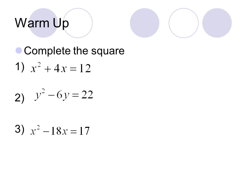 Warm Up Complete the square 1) 2) 3)