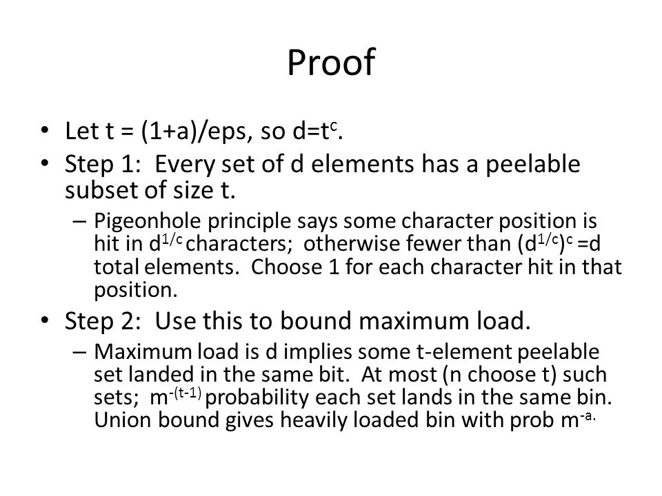 Proof Let t = (1+a)/eps, so d=t c. Step 1: Every set of d elements has a peelable subset of size t. – Pigeonhole principle says some character positio