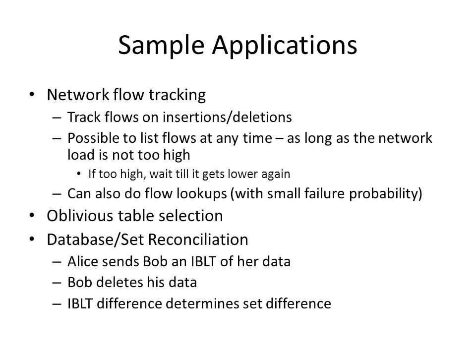 Sample Applications Network flow tracking – Track flows on insertions/deletions – Possible to list flows at any time – as long as the network load is