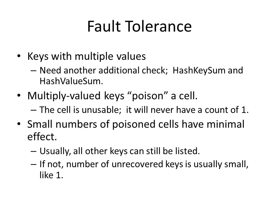 "Fault Tolerance Keys with multiple values – Need another additional check; HashKeySum and HashValueSum. Multiply-valued keys ""poison"" a cell. – The ce"