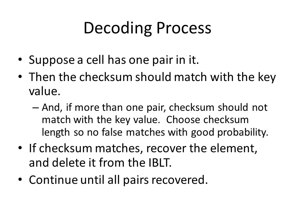 Decoding Process Suppose a cell has one pair in it. Then the checksum should match with the key value. – And, if more than one pair, checksum should n
