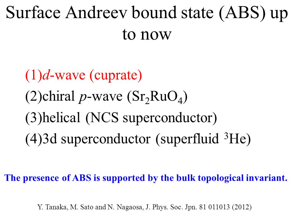 Mid gap Andreev bound state ( MABS ) Surface +ー ー ー + Odd-frequency pairing + MABS Low transparent limit (Surface state) Y.