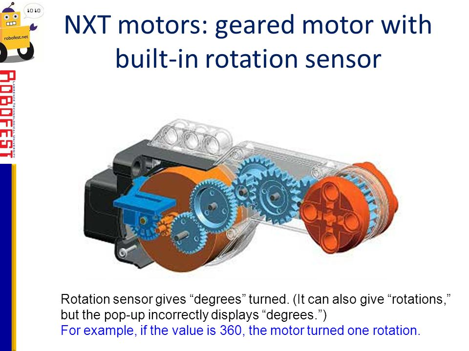 """NXT motors: geared motor with built-in rotation sensor Rotation sensor gives """"degrees"""" turned. (It can also give """"rotations,"""" but the pop-up incorrect"""