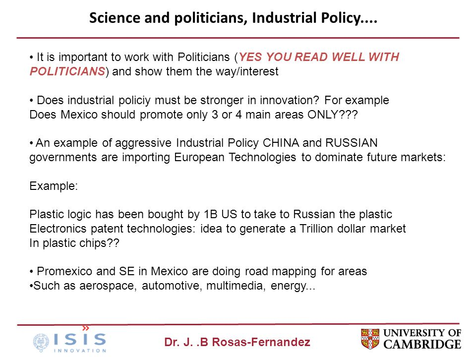 Dr. J..B Rosas-Fernandez Science and politicians, Industrial Policy.... It is important to work with Politicians (YES YOU READ WELL WITH POLITICIANS)